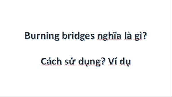 Burning bridges là gì?